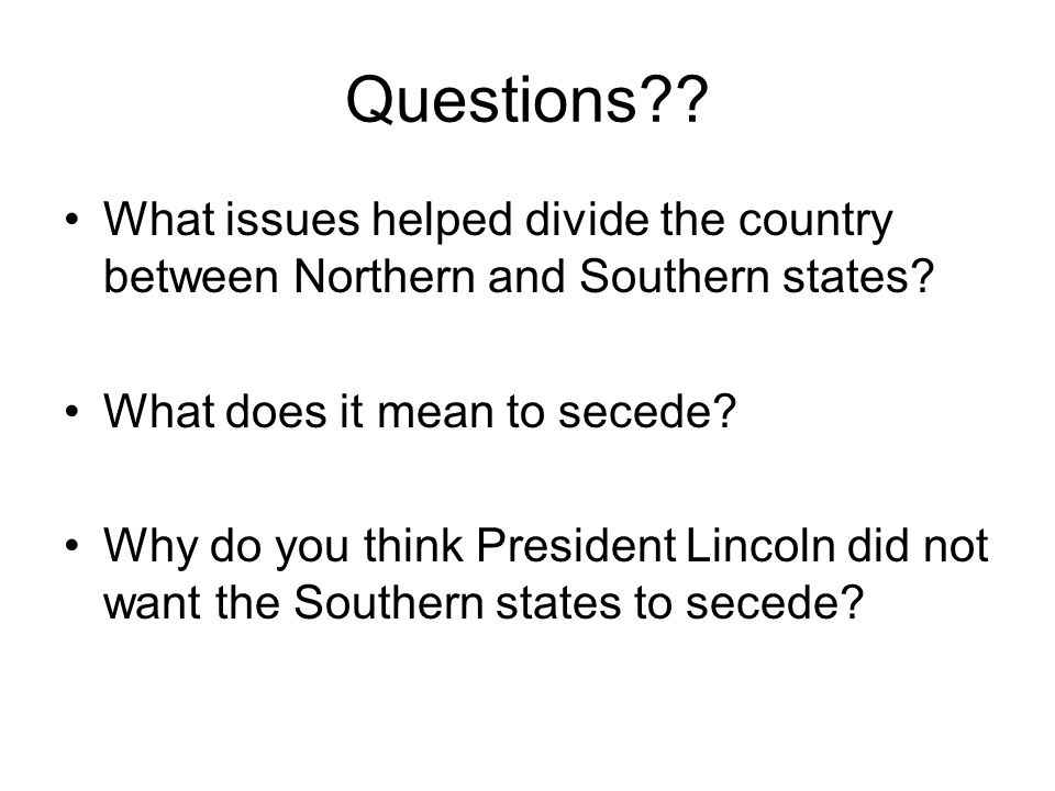 Questions What issues helped divide the country between Northern and Southern states What does it mean to secede