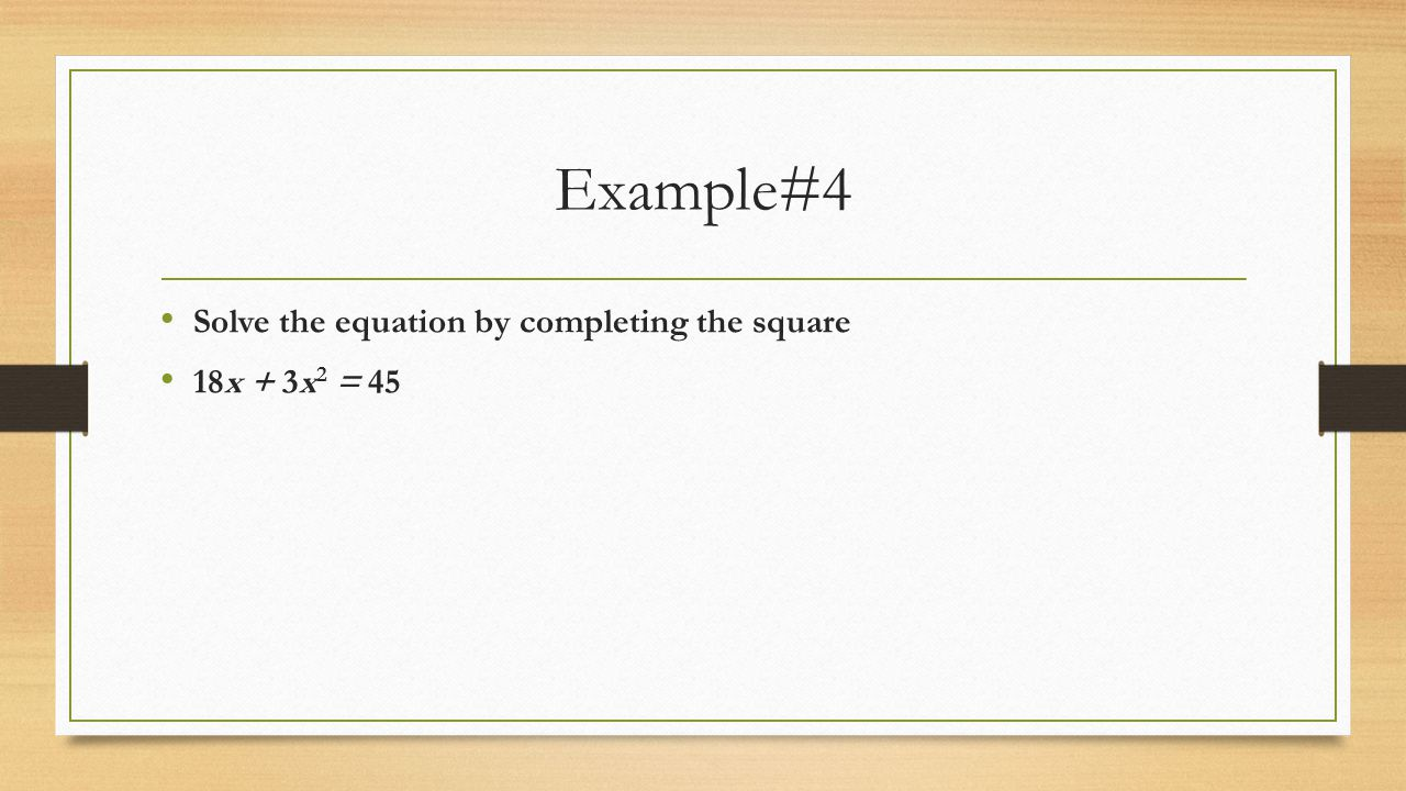 Example#4 Solve the equation by completing the square 18x + 3x2 = 45
