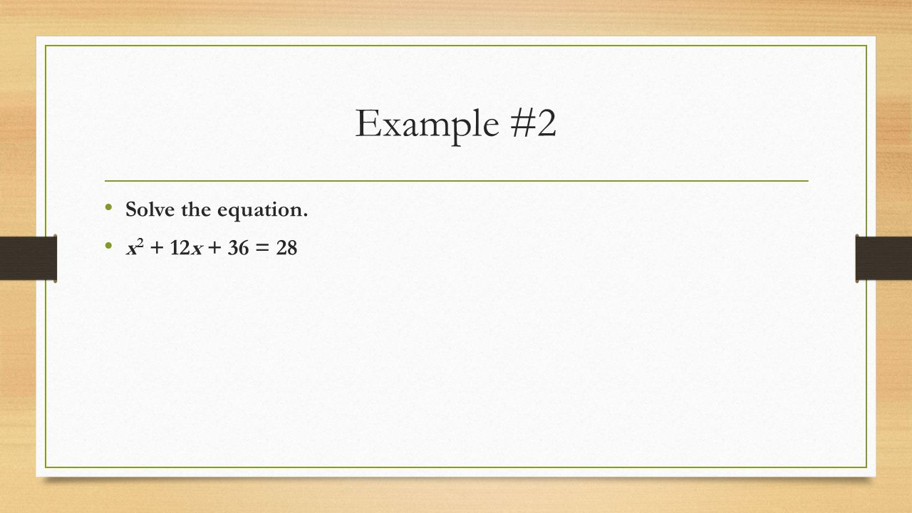 Example #2 Solve the equation. x2 + 12x + 36 = 28