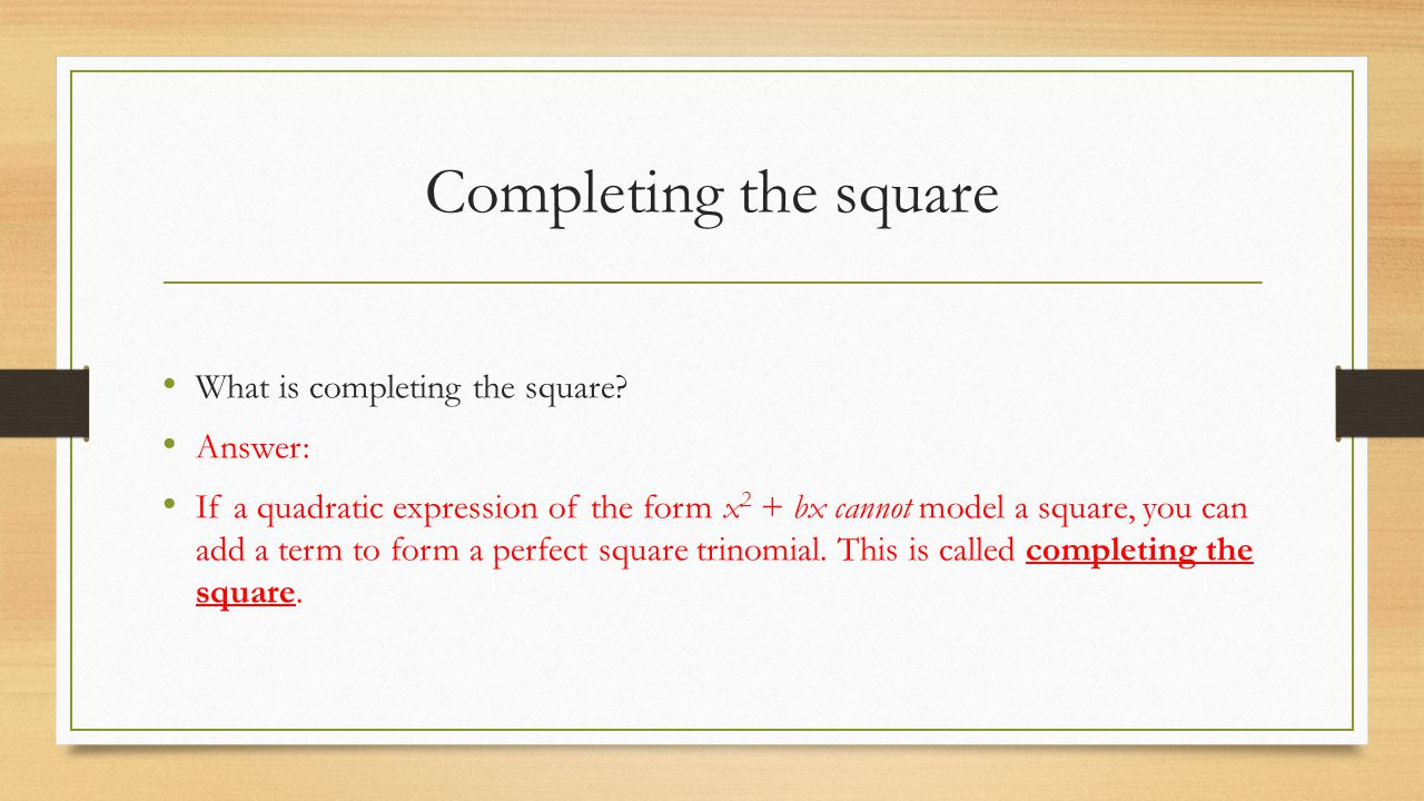 Completing the square What is completing the square Answer: