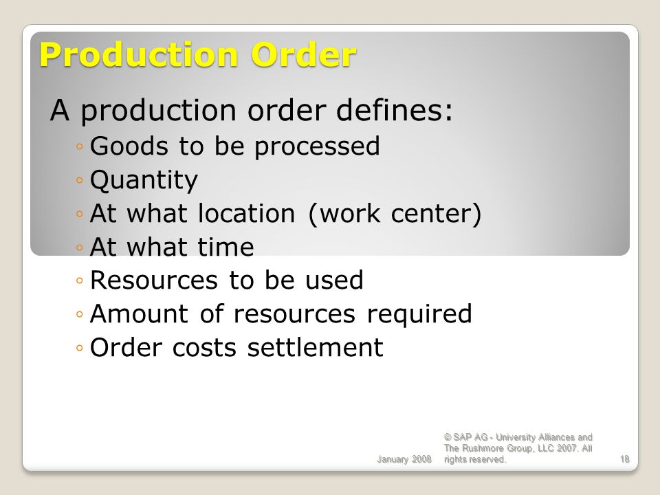 Production Order A production order defines: Goods to be processed