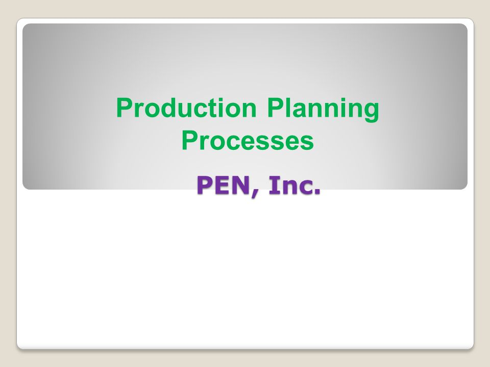 PEN, Inc. Production Planning Processes