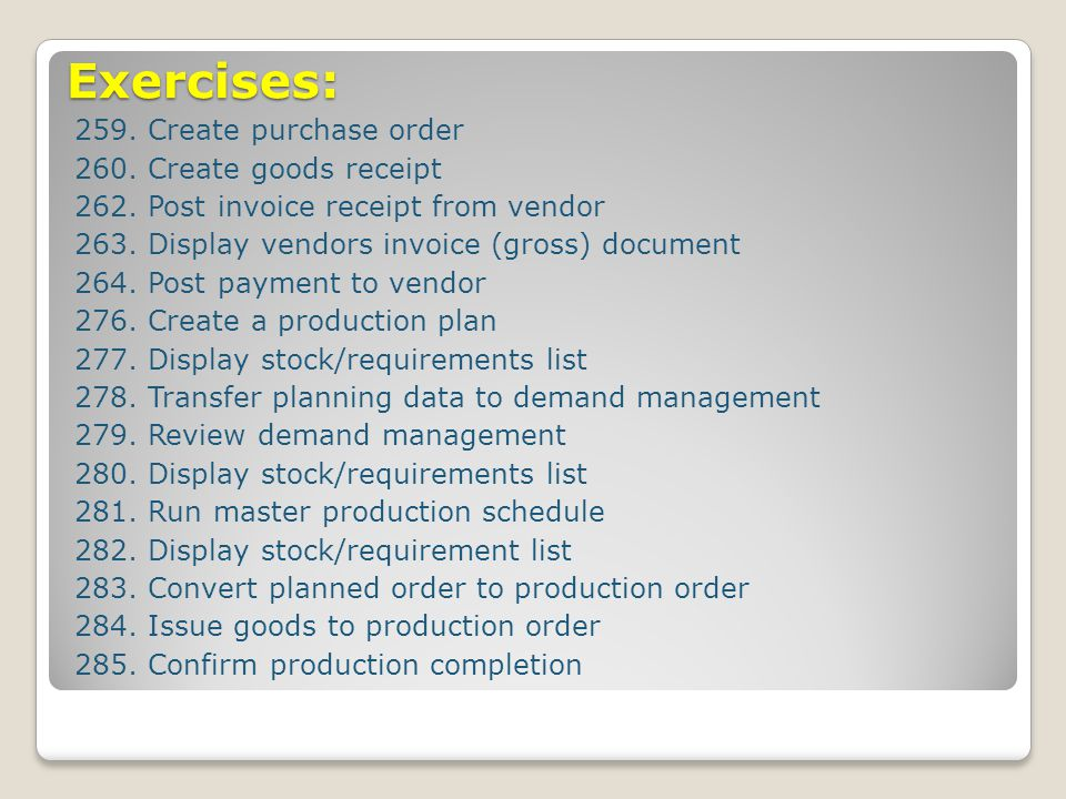 Exercises: 259. Create purchase order 260. Create goods receipt