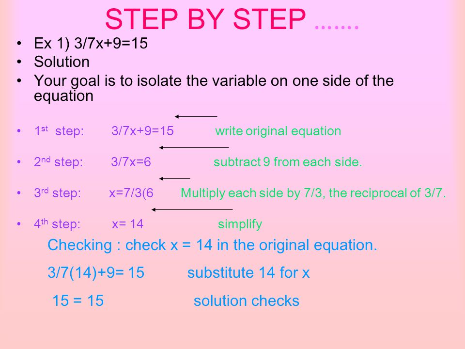 STEP BY STEP ……. Ex 1) 3/7x+9=15 Solution