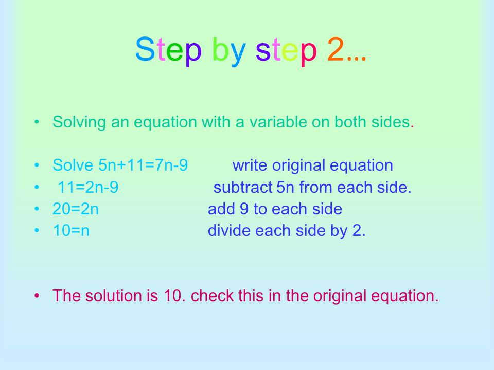Step by step 2… Solving an equation with a variable on both sides.