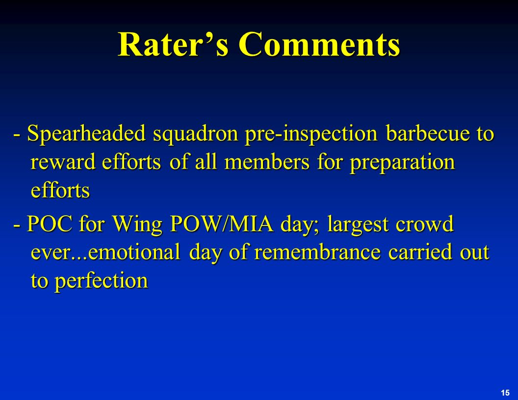 Rater's Comments - Spearheaded squadron pre-inspection barbecue to reward efforts of all members for preparation efforts.