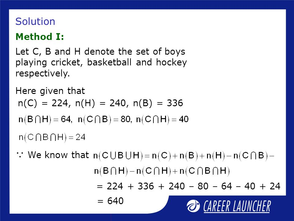 Solution Method I: Let C, B and H denote the set of boys playing cricket, basketball and hockey respectively.