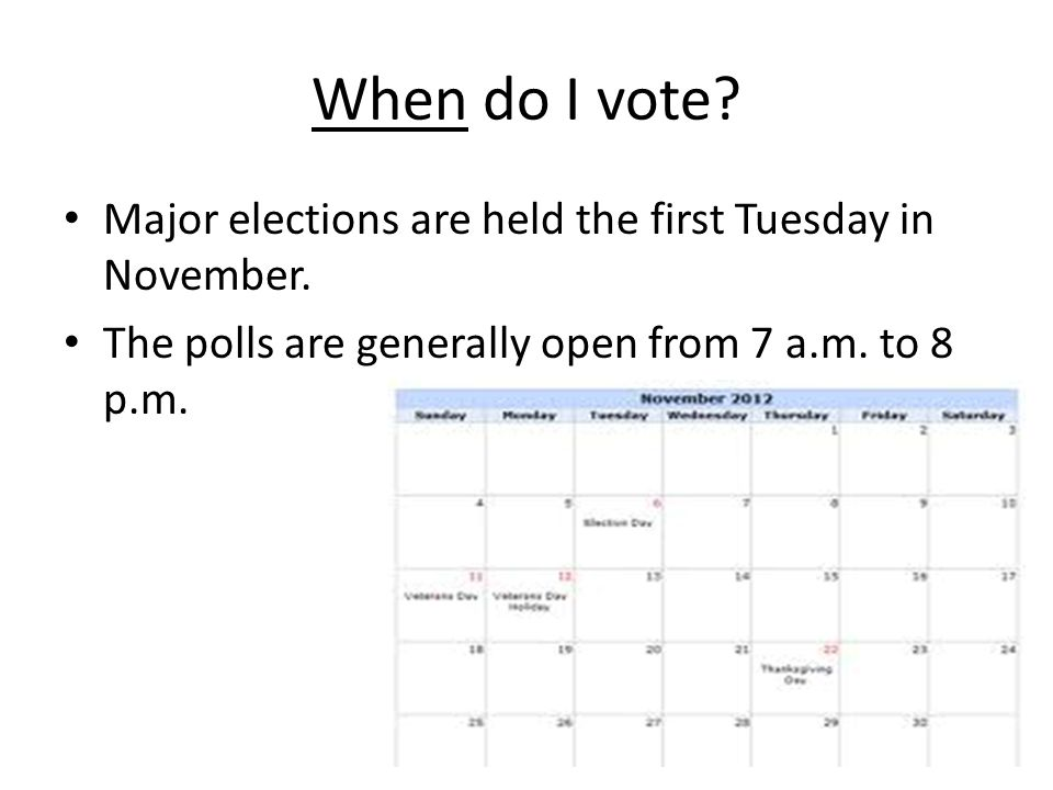 When do I vote. Major elections are held the first Tuesday in November.