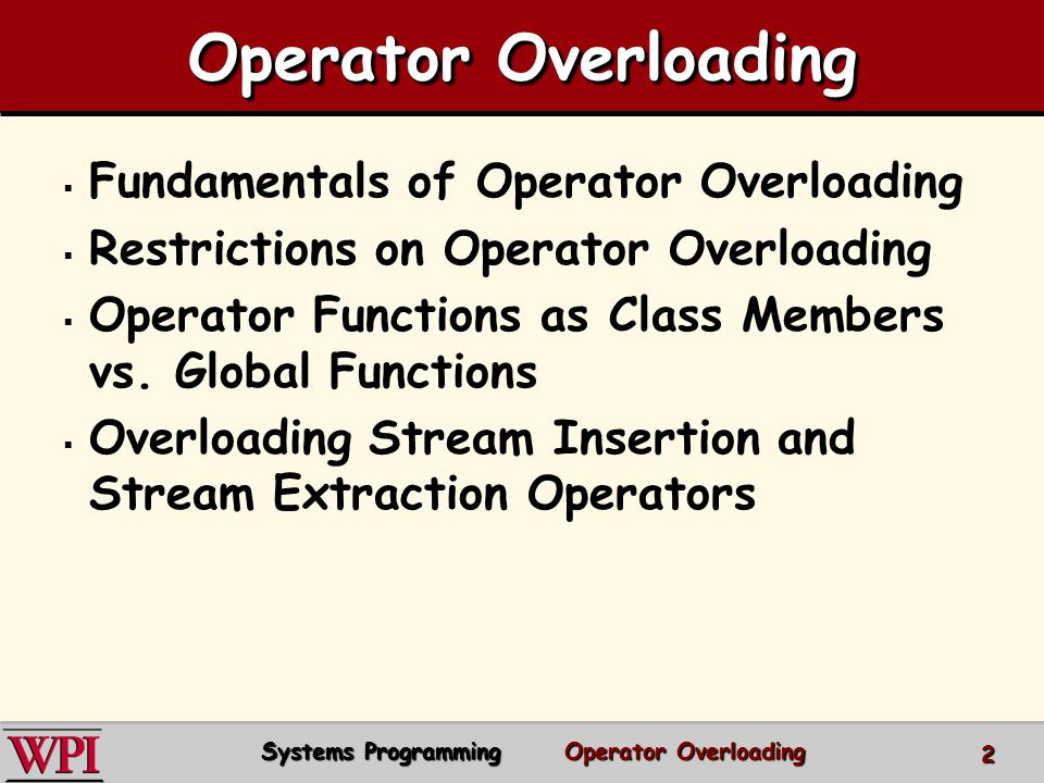 Operator Overloading Fundamentals of Operator Overloading