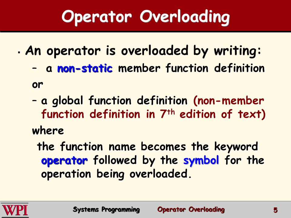 Operator Overloading An operator is overloaded by writing:
