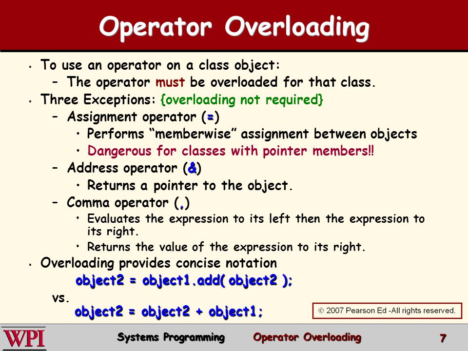 Operator Overloading To use an operator on a class object: