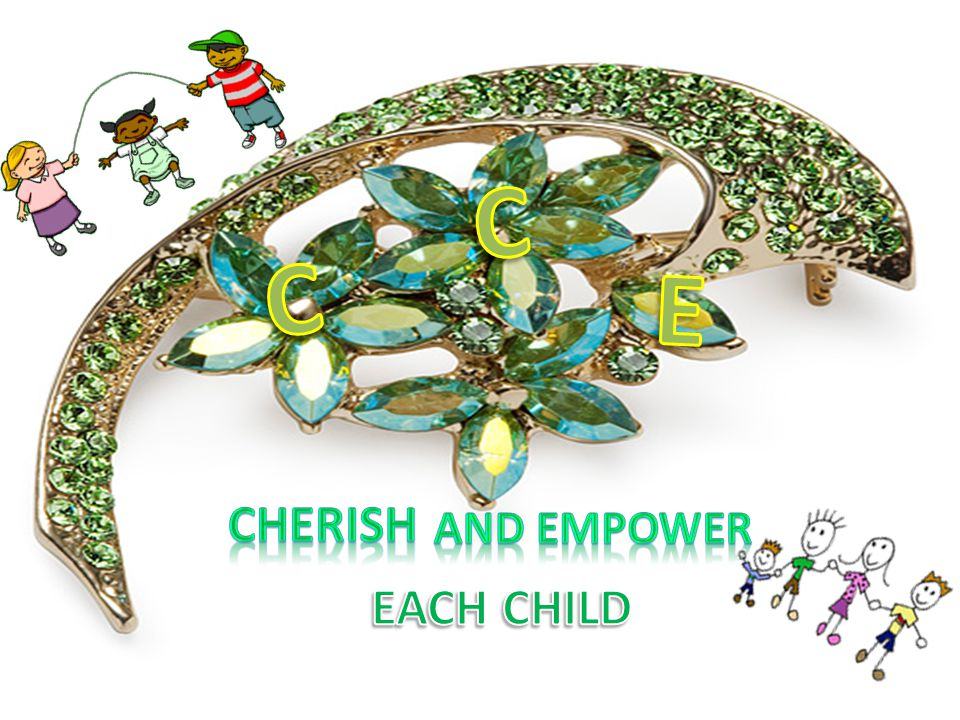 C C E CHERISH AND EMPOWER EACH CHILD