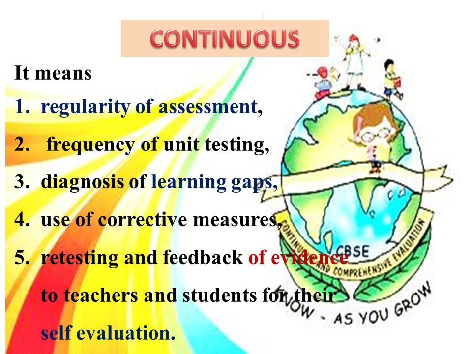CONTINUOUS It means regularity of assessment,