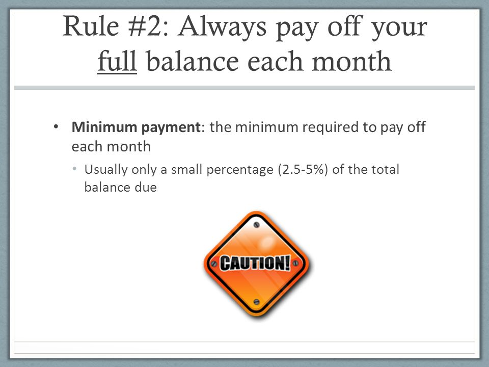 Rule #2: Always pay off your full balance each month
