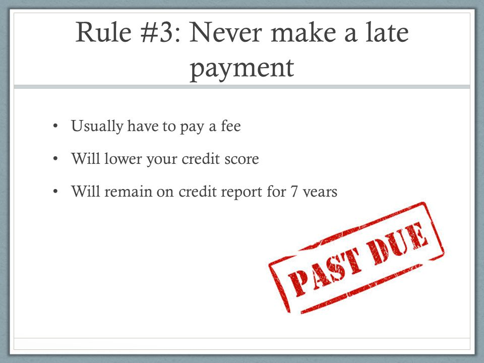 Rule #3: Never make a late payment