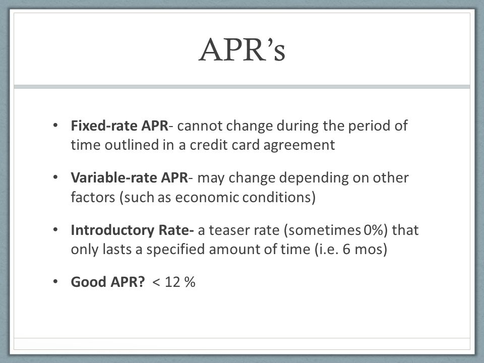 APR's Fixed-rate APR- cannot change during the period of time outlined in a credit card agreement.