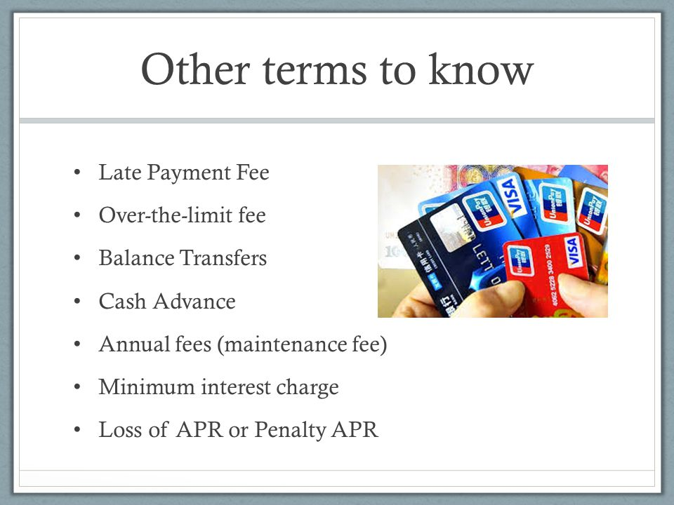 Other terms to know Late Payment Fee Over-the-limit fee