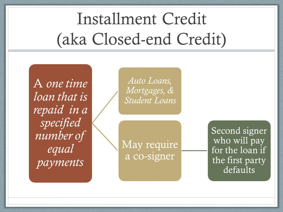 Installment Credit (aka Closed-end Credit)