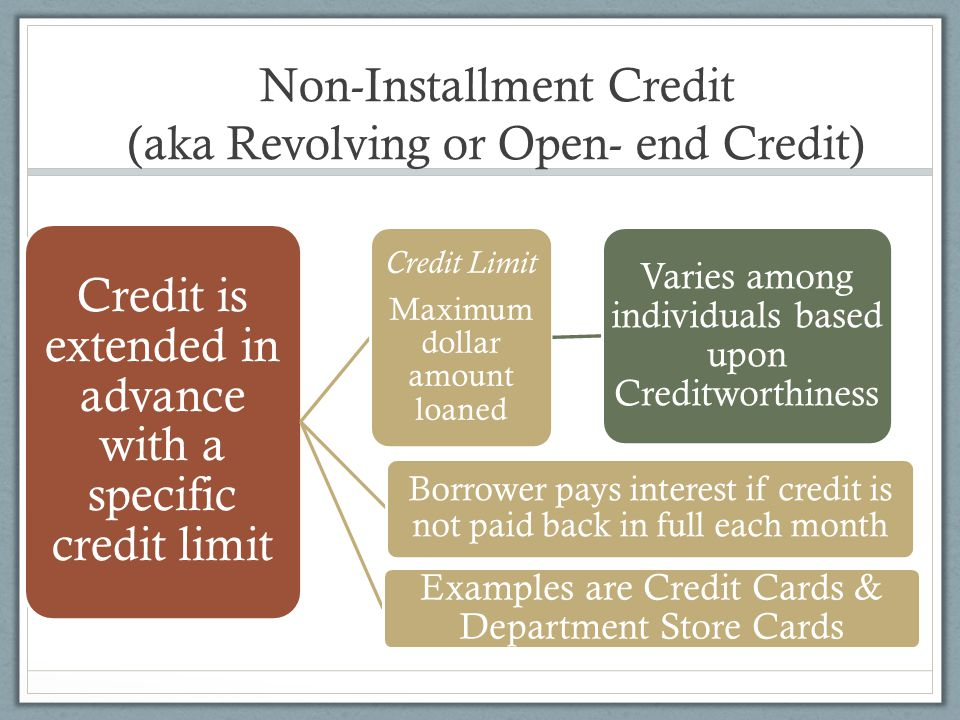 Non-Installment Credit (aka Revolving or Open- end Credit)