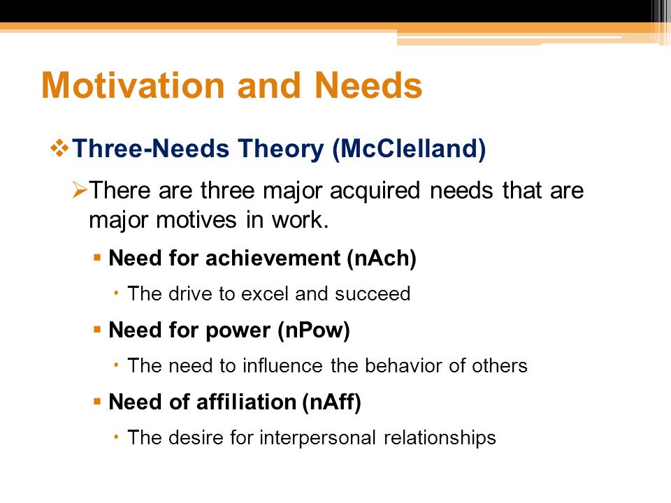 Motivation and Needs Three-Needs Theory (McClelland)