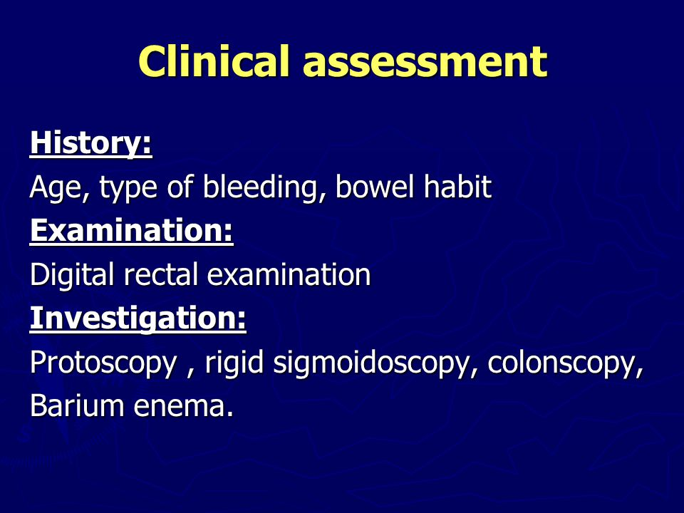 Clinical assessment History: Age, type of bleeding, bowel habit