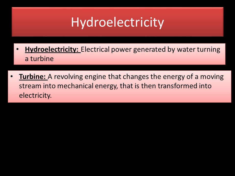 Hydroelectricity Hydroelectricity: Electrical power generated by water turning a turbine.