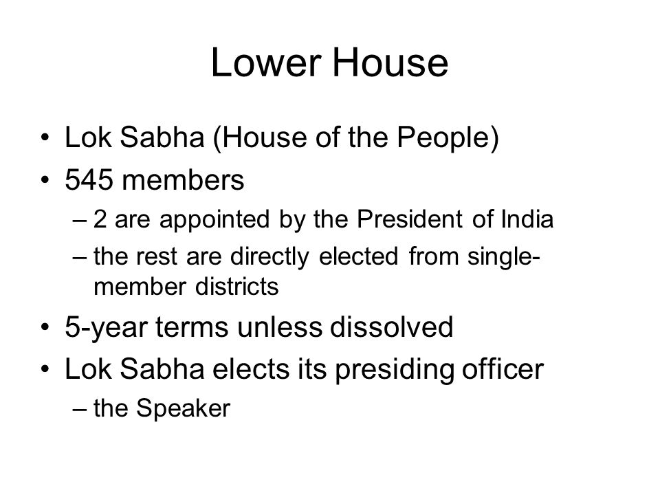 Lower House Lok Sabha (House of the People) 545 members