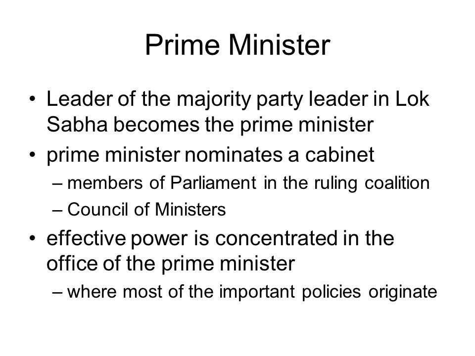 Prime Minister Leader of the majority party leader in Lok Sabha becomes the prime minister. prime minister nominates a cabinet.