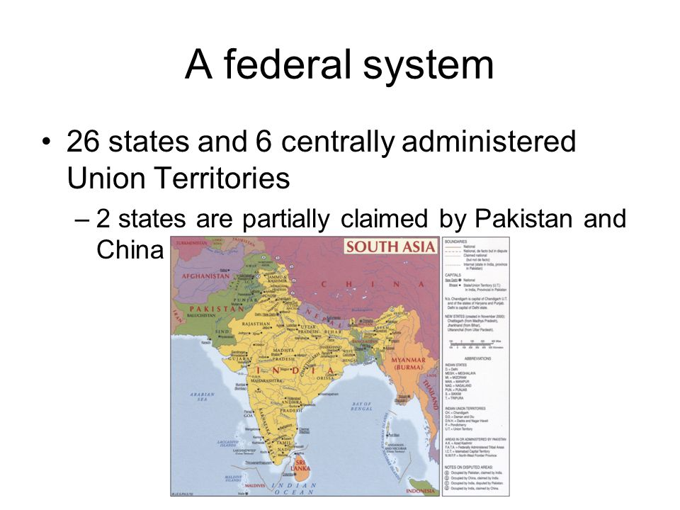 A federal system 26 states and 6 centrally administered Union Territories.