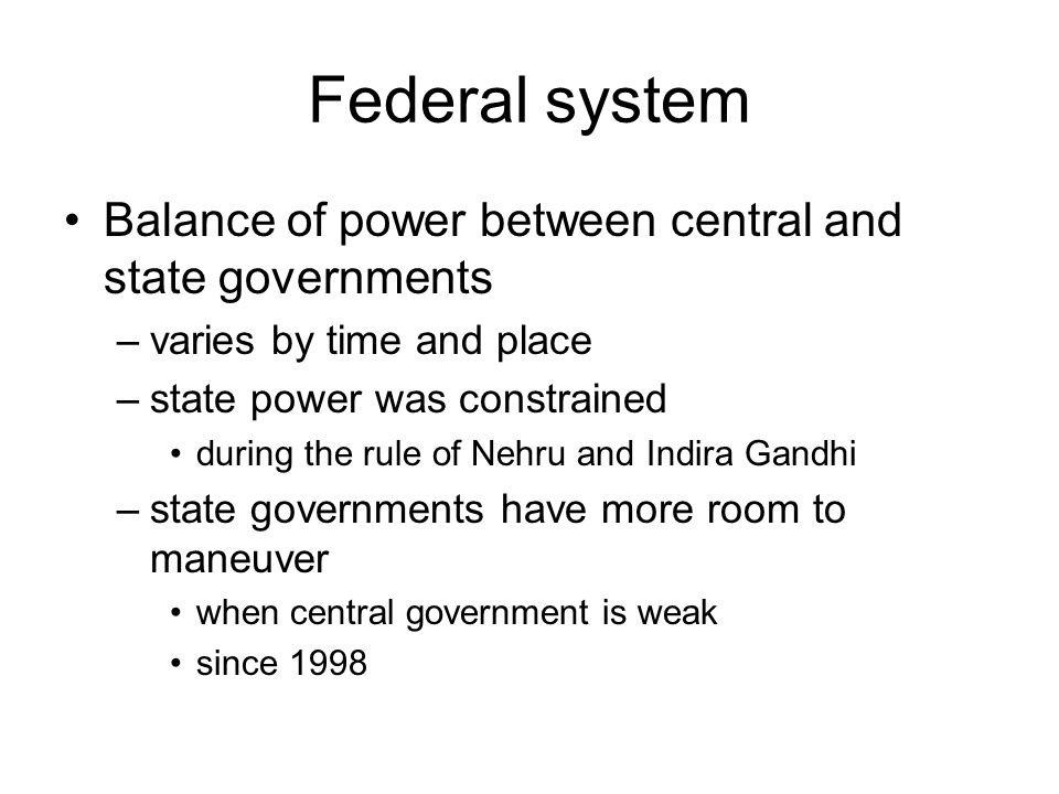 Federal system Balance of power between central and state governments