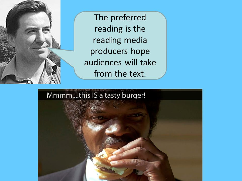 The preferred reading is the reading media producers hope audiences will take from the text.