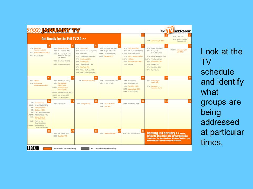 Look at the TV schedule and identify what groups are being addressed at particular times.