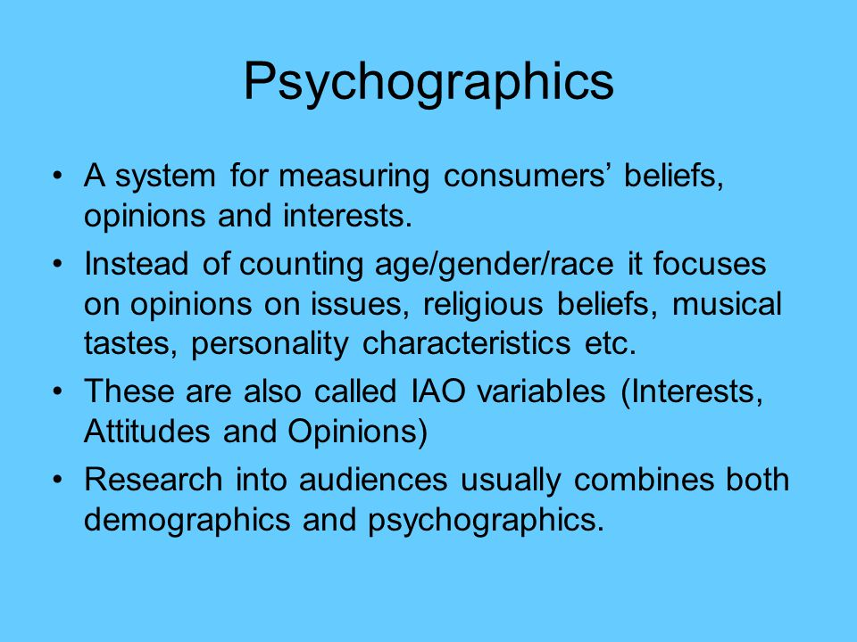 Psychographics A system for measuring consumers' beliefs, opinions and interests.