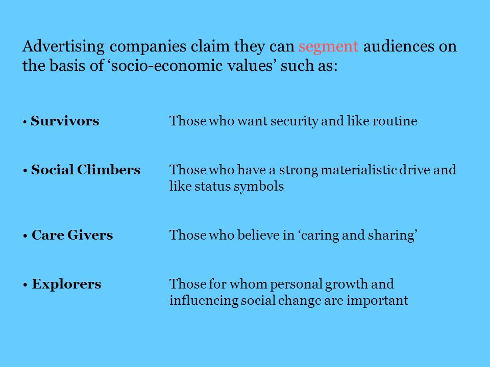Advertising companies claim they can segment audiences on the basis of 'socio-economic values' such as: