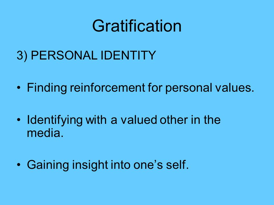 Gratification 3) PERSONAL IDENTITY