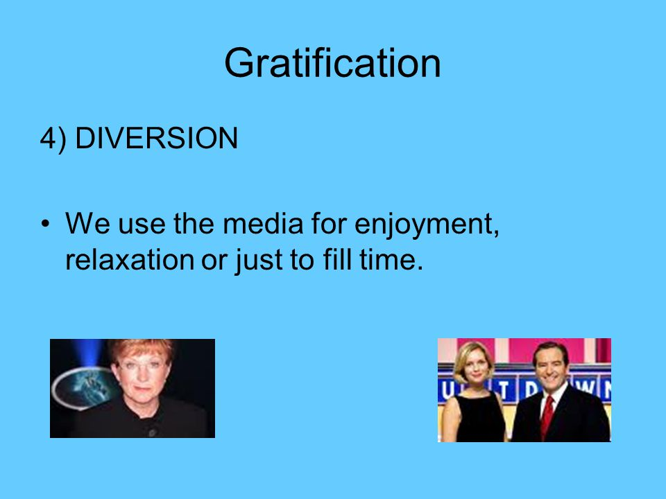 Gratification 4) DIVERSION