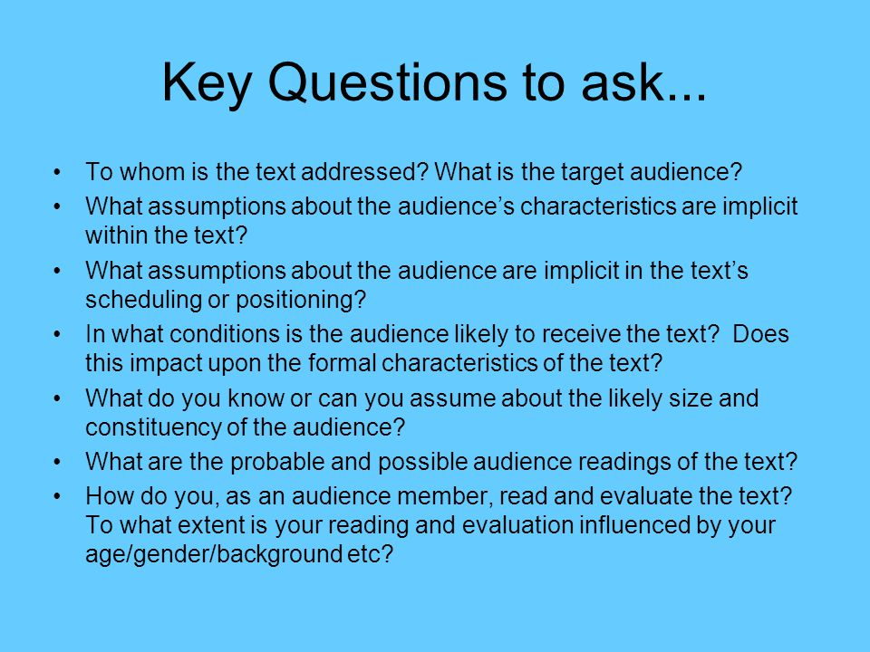 Key Questions to ask... To whom is the text addressed What is the target audience