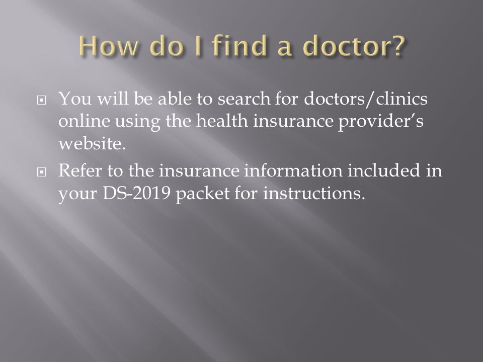 How do I find a doctor You will be able to search for doctors/clinics online using the health insurance provider's website.