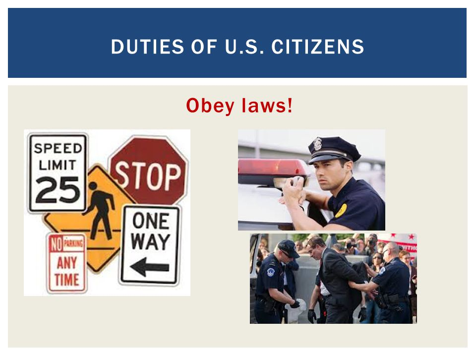 Duties of U.S. Citizens Obey laws!