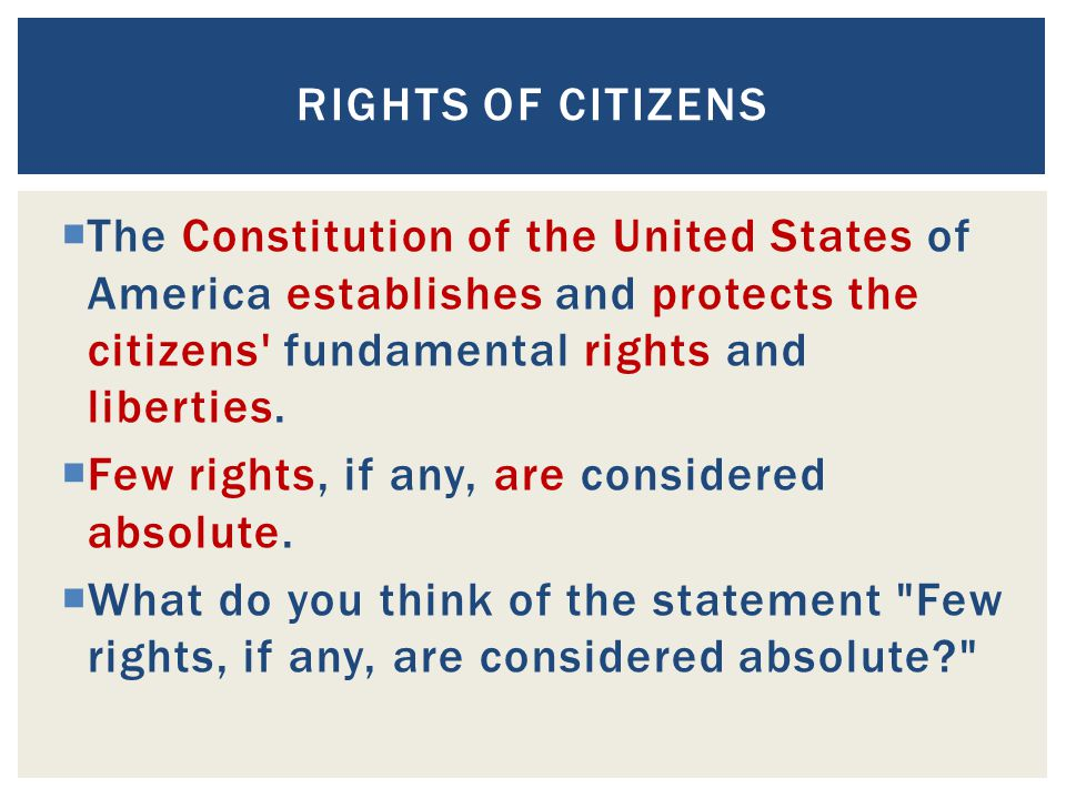 Rights of Citizens The Constitution of the United States of America establishes and protects the citizens fundamental rights and liberties.