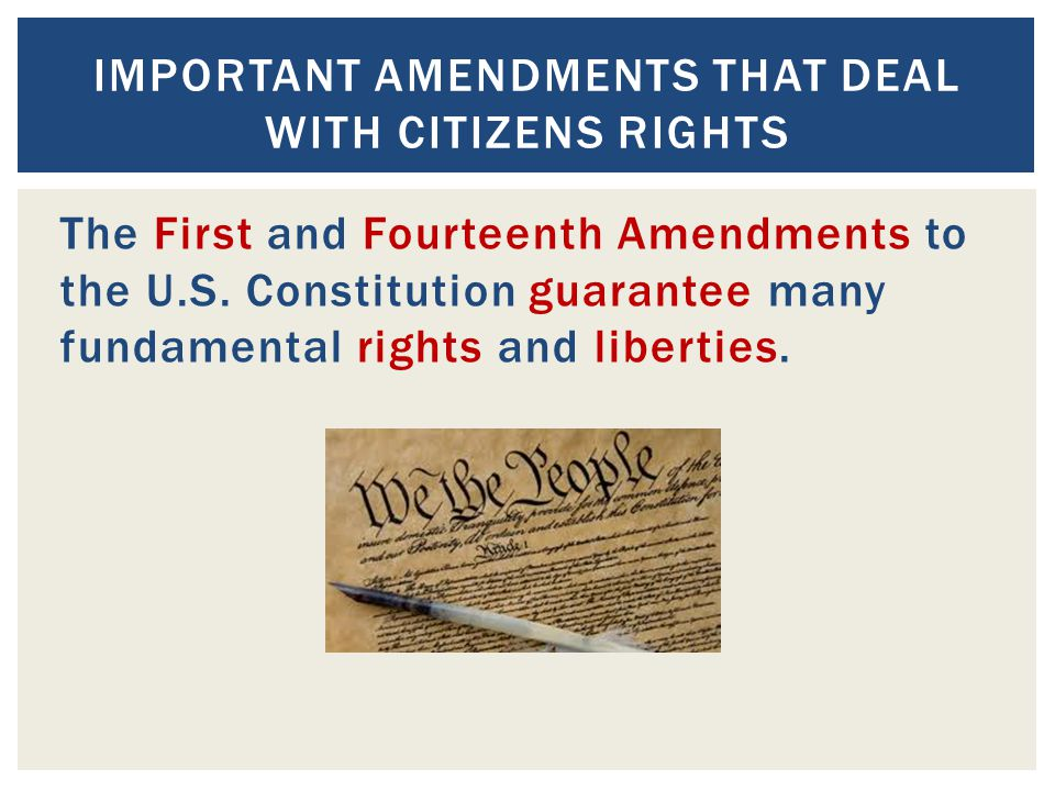 Important Amendments that Deal with Citizens Rights