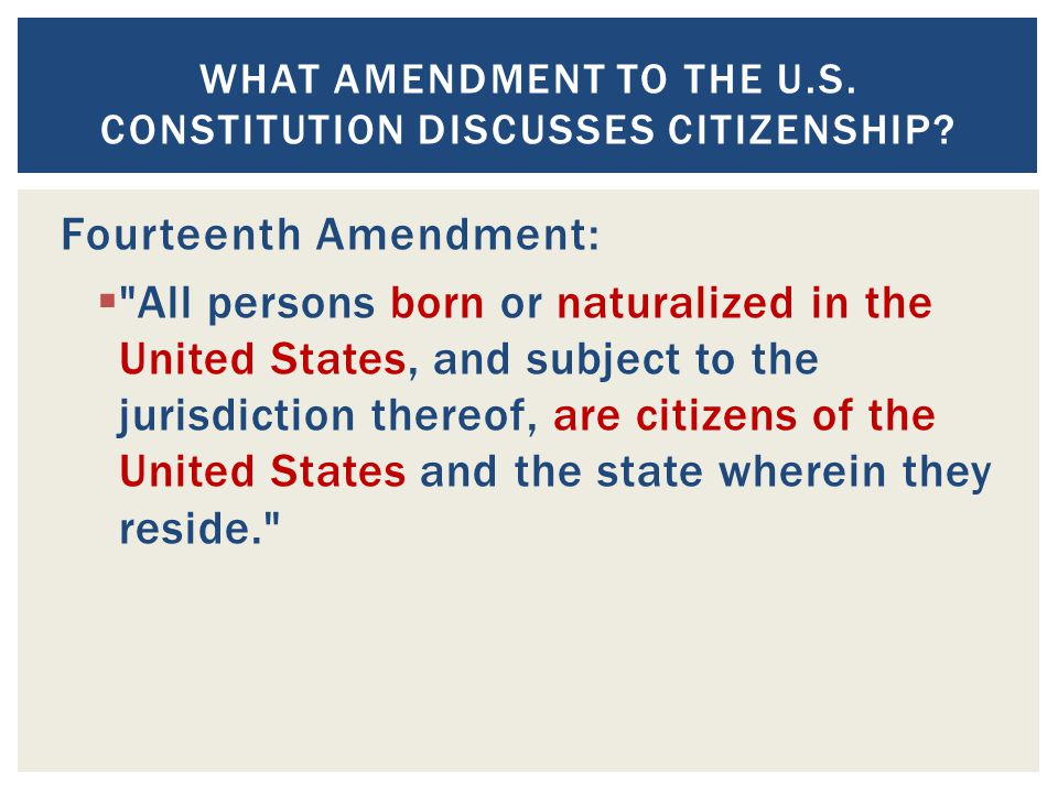 What amendment to the U.S. Constitution discusses citizenship