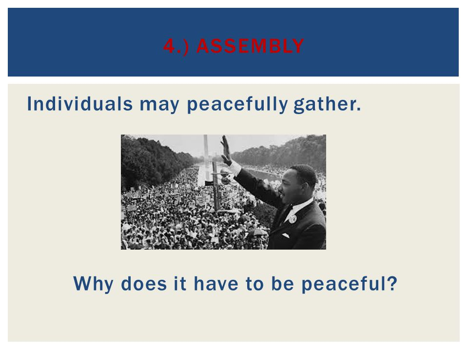 4.) Assembly Individuals may peacefully gather. Why does it have to be peaceful