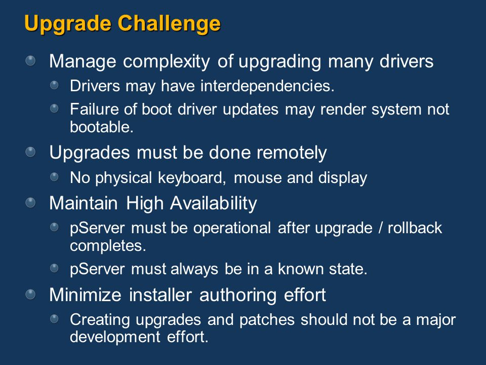 Upgrade Challenge Manage complexity of upgrading many drivers