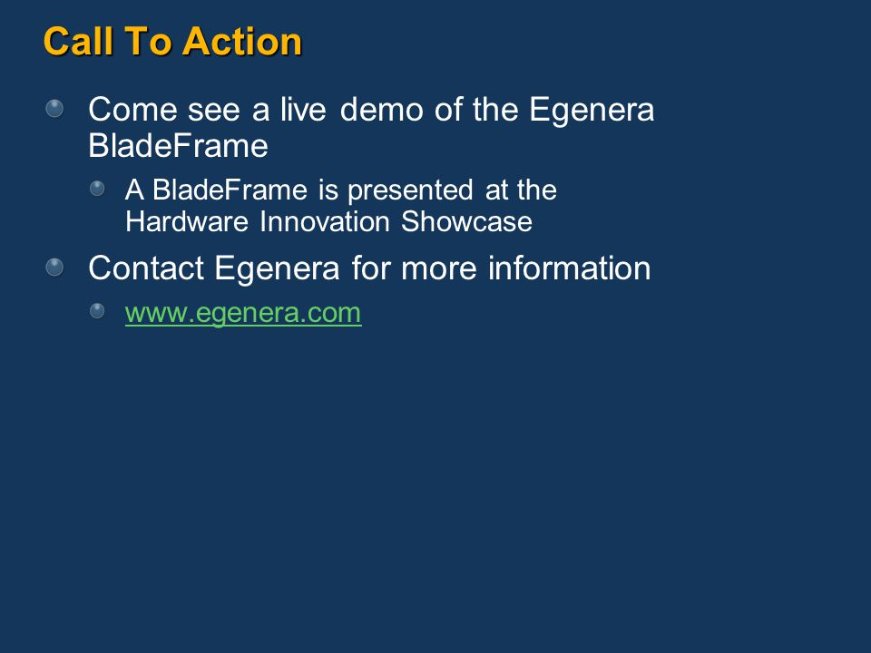 Call To Action Come see a live demo of the Egenera BladeFrame