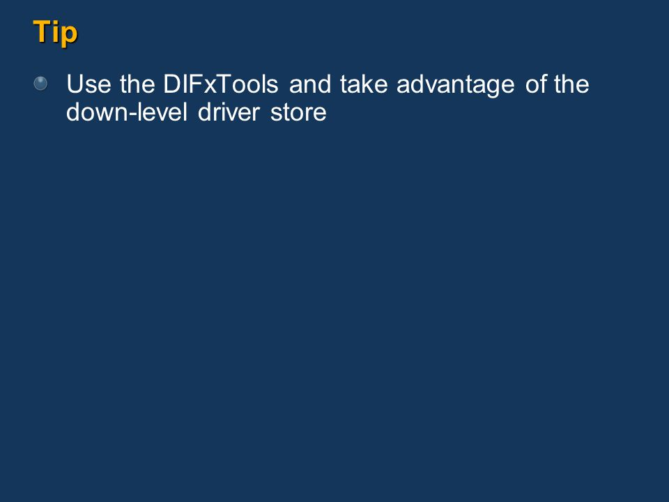 Tip Use the DIFxTools and take advantage of the down-level driver store