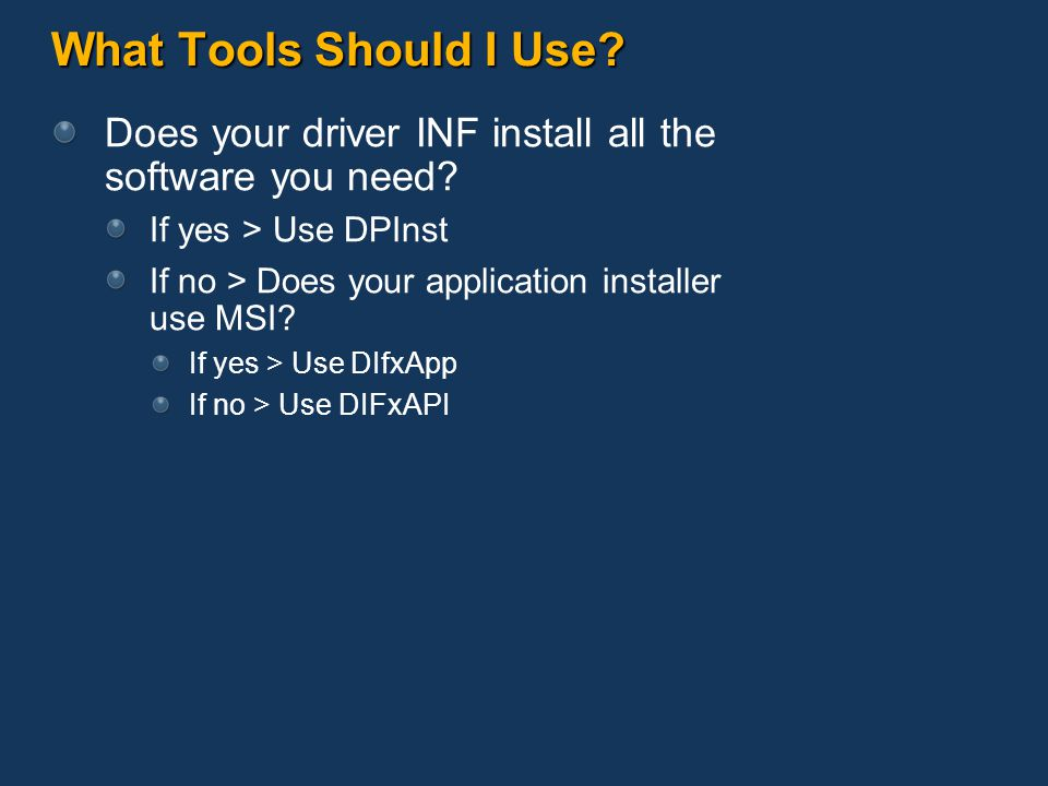 What Tools Should I Use Does your driver INF install all the software you need If yes > Use DPInst.