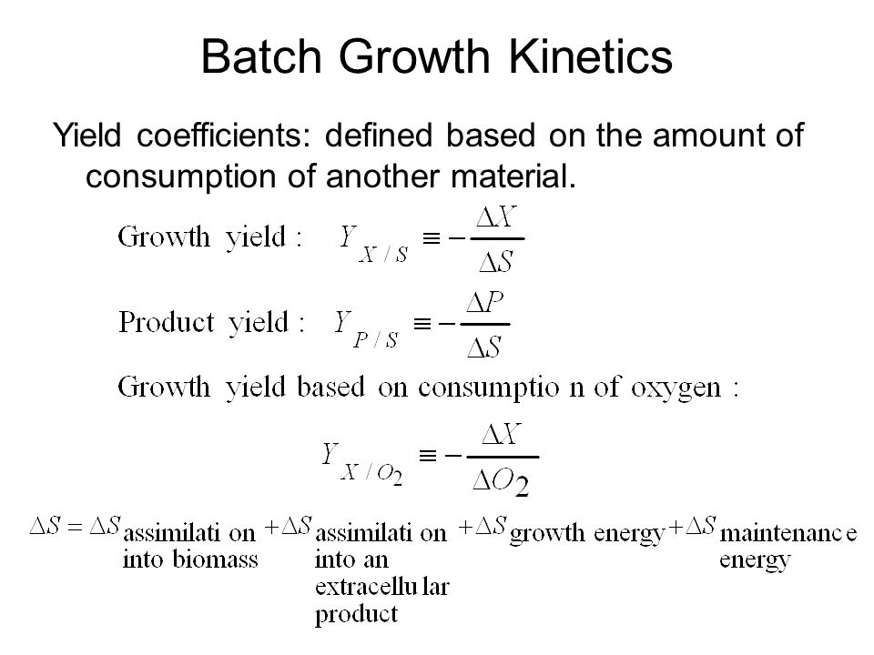 Batch Growth Kinetics Yield coefficients: defined based on the amount of consumption of another material.