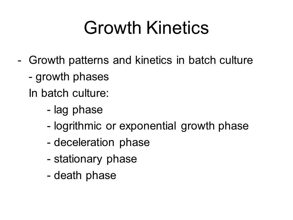 Growth Kinetics Growth patterns and kinetics in batch culture