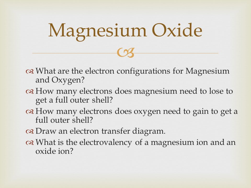 Magnesium Oxide What are the electron configurations for Magnesium and Oxygen